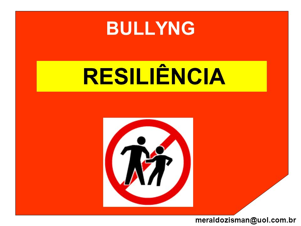 BULLYNG RESILIÊNCIA meraldozisman@uol.com.br