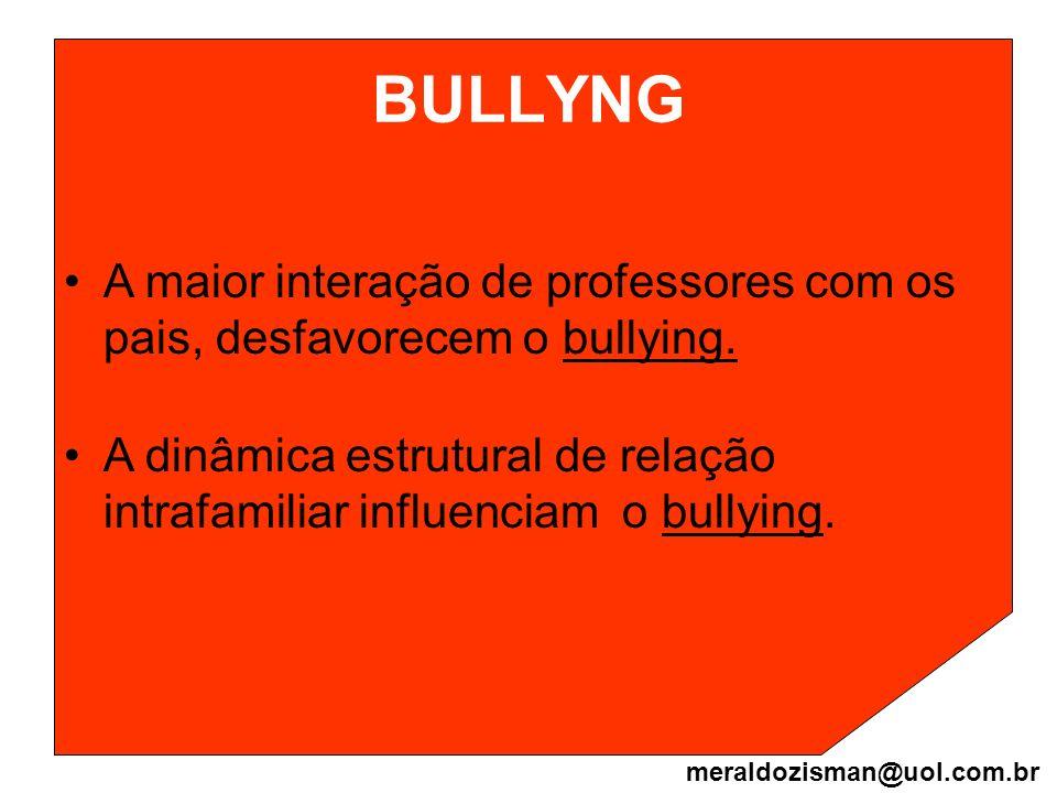 BULLYNG A maior interação de professores com os pais, desfavorecem o bullying.