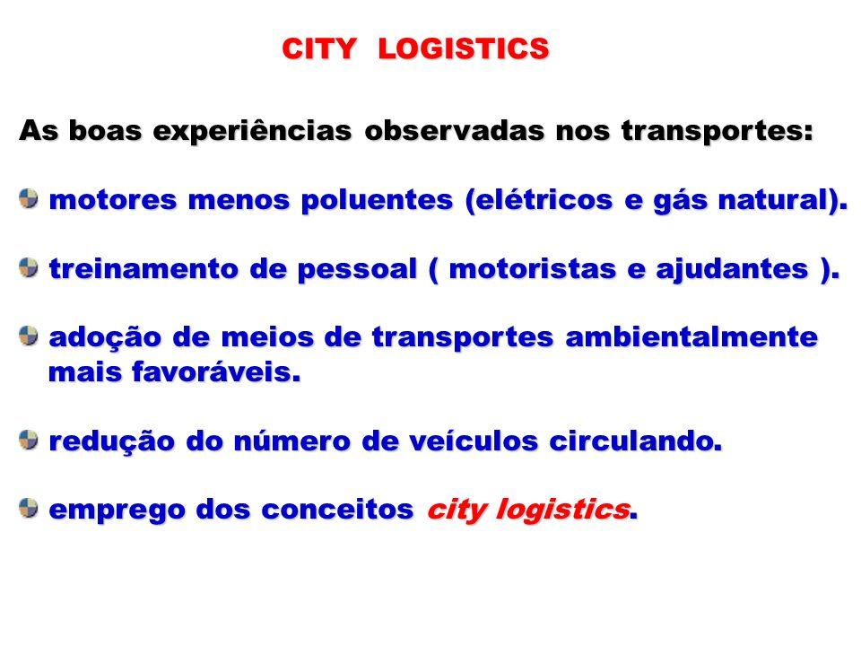 CITY LOGISTICSAs boas experiências observadas nos transportes: motores menos poluentes (elétricos e gás natural).
