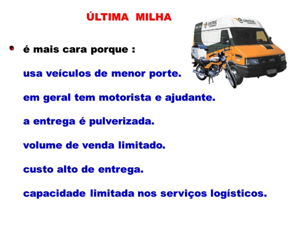 ÚLTIMA MILHA é mais cara porque : usa veículos de menor porte. em geral tem motorista e ajudante.