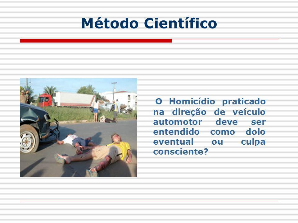 Método Científico O Homicídio praticado na direção de veículo automotor deve ser entendido como dolo eventual ou culpa consciente
