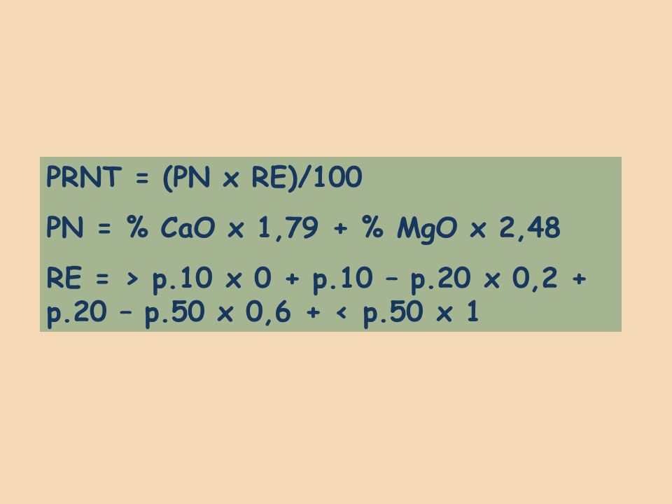 PRNT = (PN x RE)/100 PN = % CaO x 1,79 + % MgO x 2,48.
