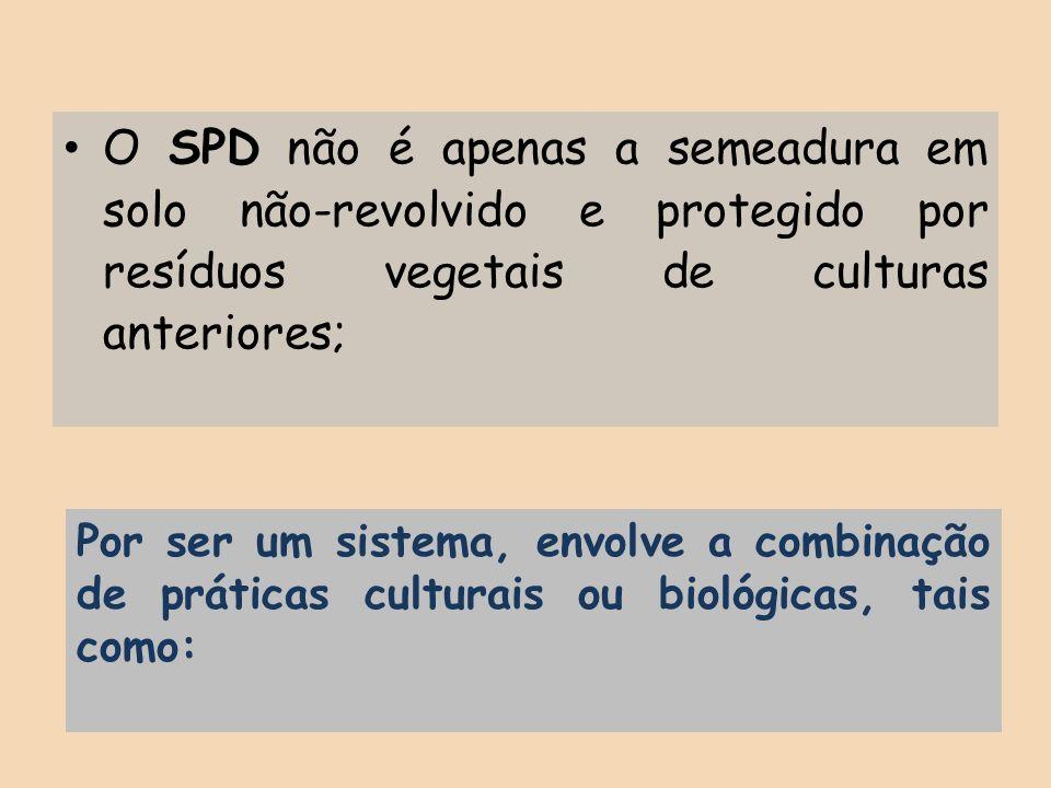 O SPD não é apenas a semeadura em solo não-revolvido e protegido por resíduos vegetais de culturas anteriores;