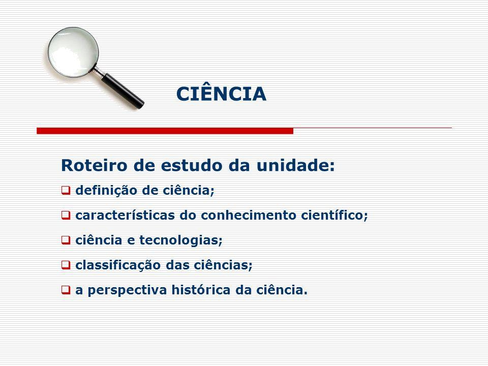 CIÊNCIA Roteiro de estudo da unidade: definição de ciência;