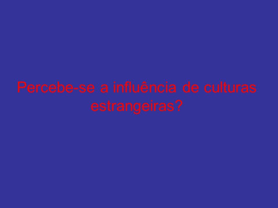Percebe-se a influência de culturas estrangeiras