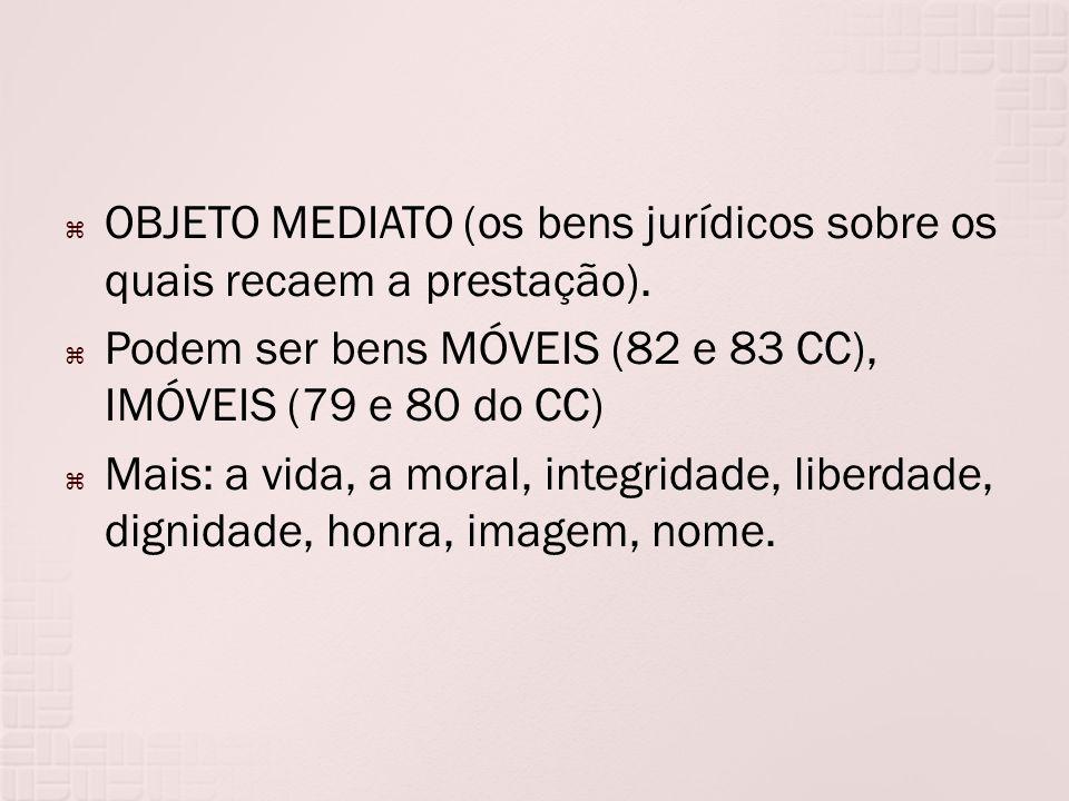 OBJETO MEDIATO (os bens jurídicos sobre os quais recaem a prestação).