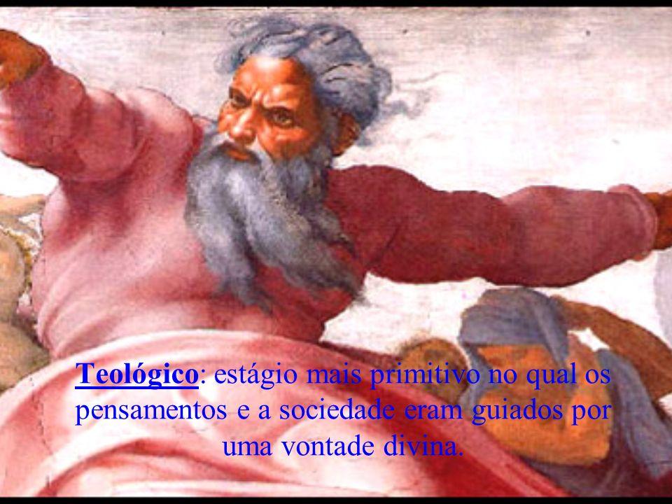 Teológico: estágio mais primitivo no qual os pensamentos e a sociedade eram guiados por uma vontade divina.