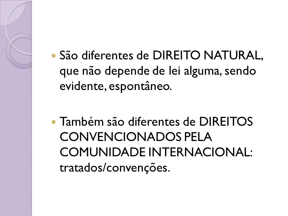 São diferentes de DIREITO NATURAL, que não depende de lei alguma, sendo evidente, espontâneo.