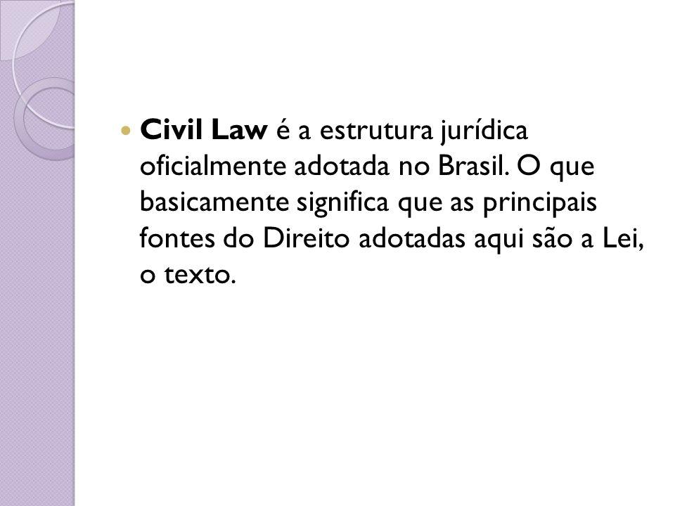 Civil Law é a estrutura jurídica oficialmente adotada no Brasil