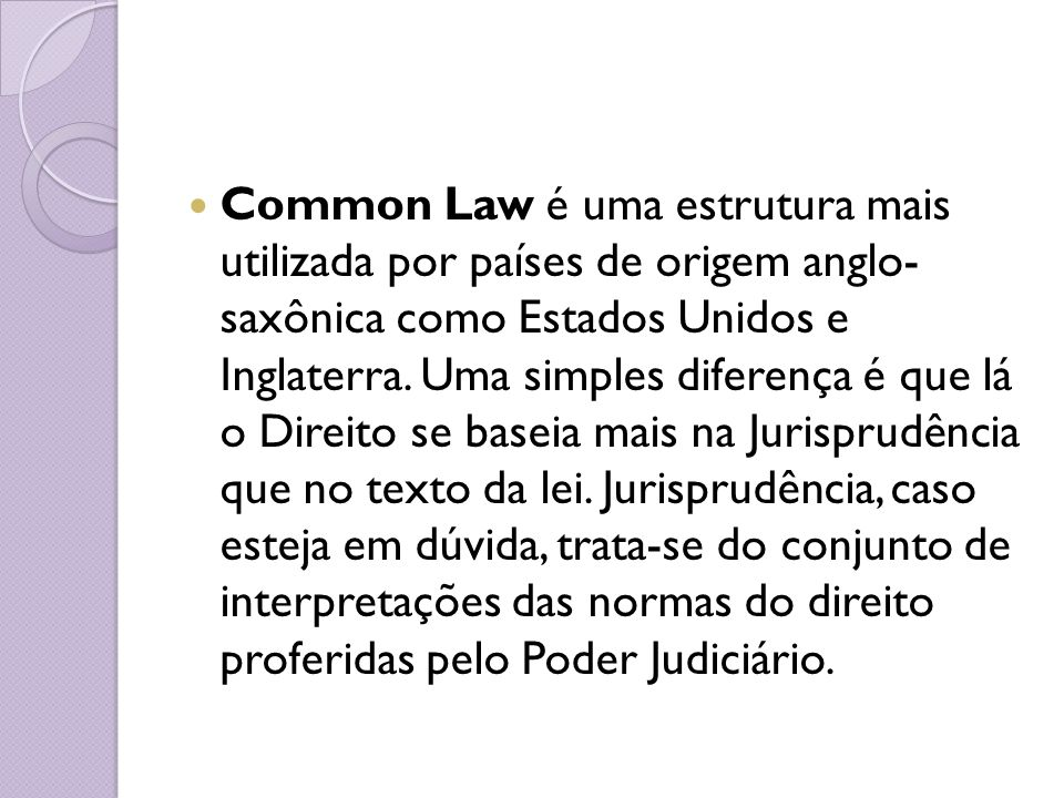 Common Law é uma estrutura mais utilizada por países de origem anglo- saxônica como Estados Unidos e Inglaterra.