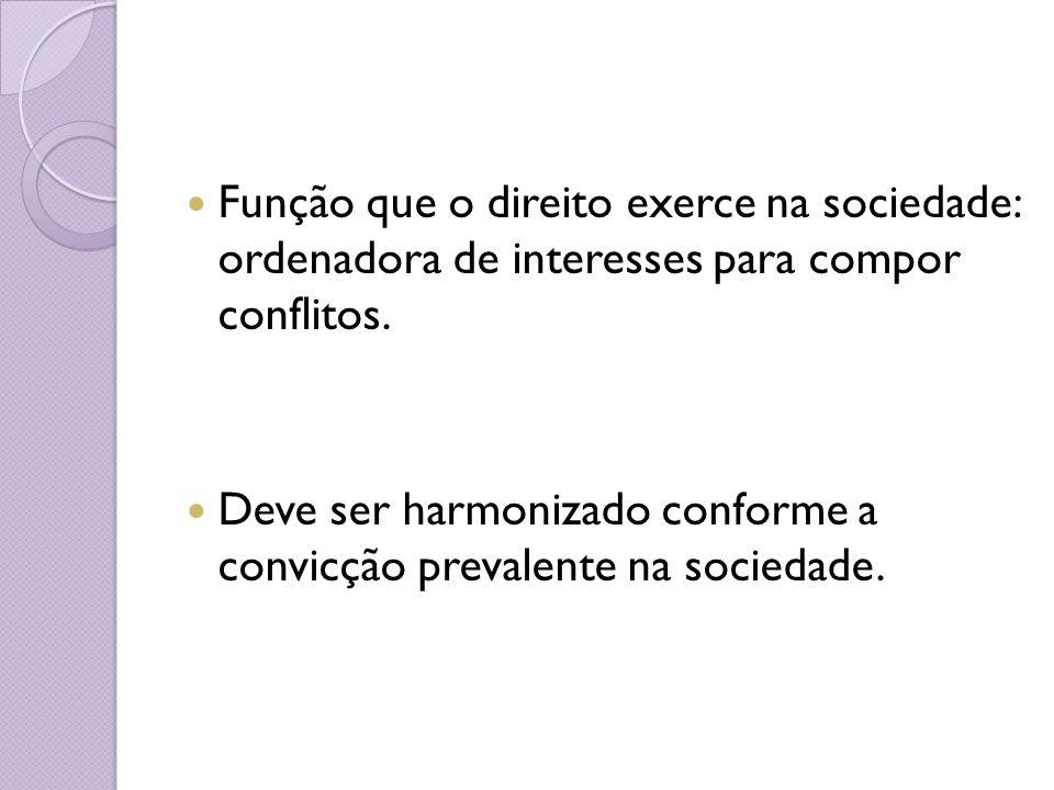 Função que o direito exerce na sociedade: ordenadora de interesses para compor conflitos.