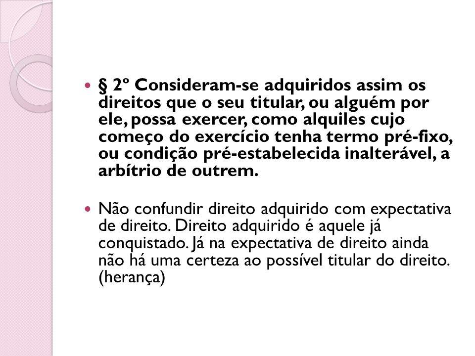 § 2º Consideram-se adquiridos assim os direitos que o seu titular, ou alguém por ele, possa exercer, como alquiles cujo começo do exercício tenha termo pré-fixo, ou condição pré-estabelecida inalterável, a arbítrio de outrem.