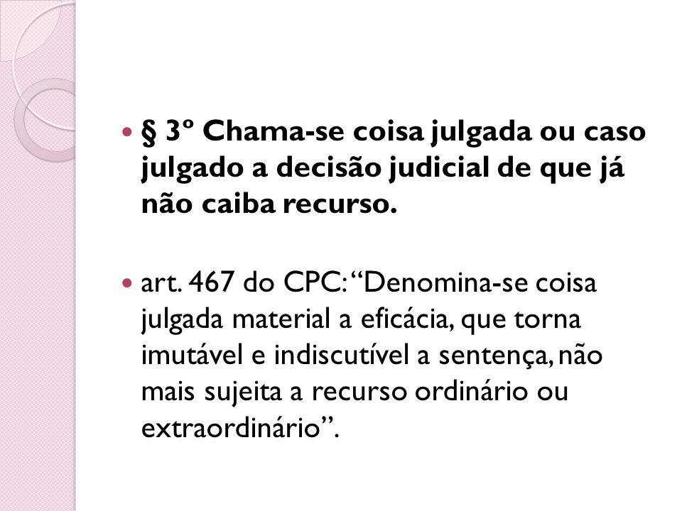 § 3º Chama-se coisa julgada ou caso julgado a decisão judicial de que já não caiba recurso.