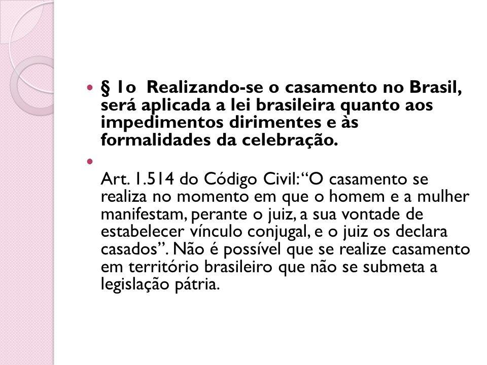 § 1o Realizando-se o casamento no Brasil, será aplicada a lei brasileira quanto aos impedimentos dirimentes e às formalidades da celebração.