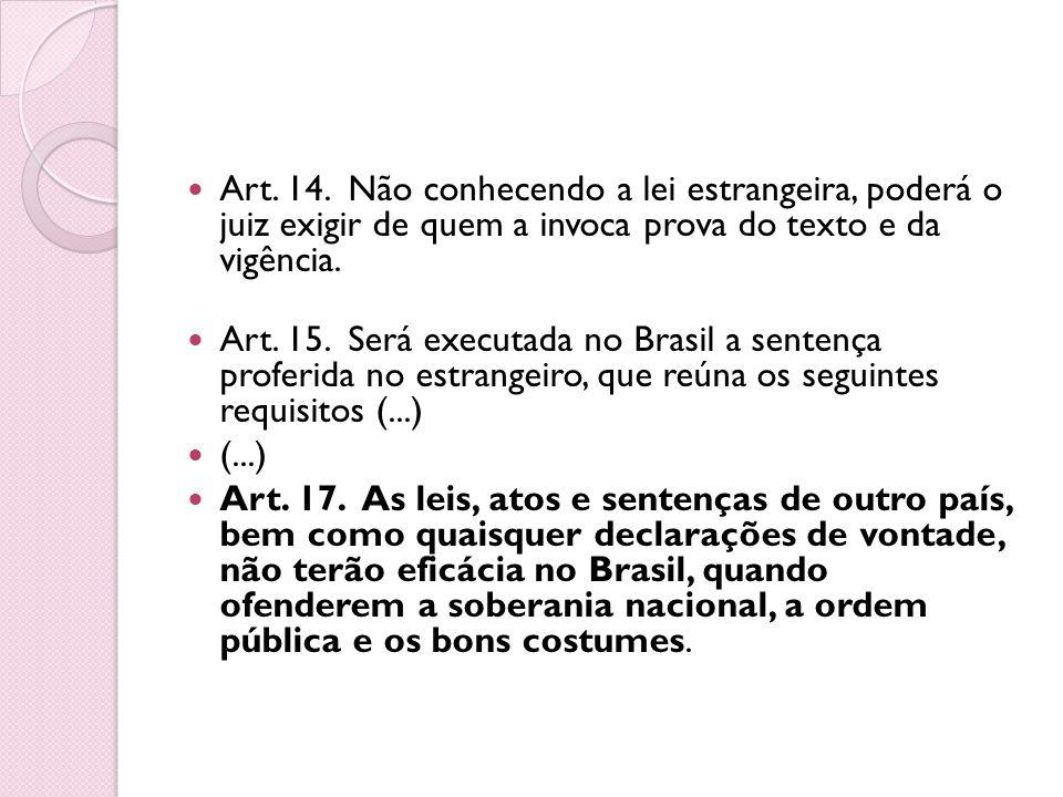 Art. 14. Não conhecendo a lei estrangeira, poderá o juiz exigir de quem a invoca prova do texto e da vigência.