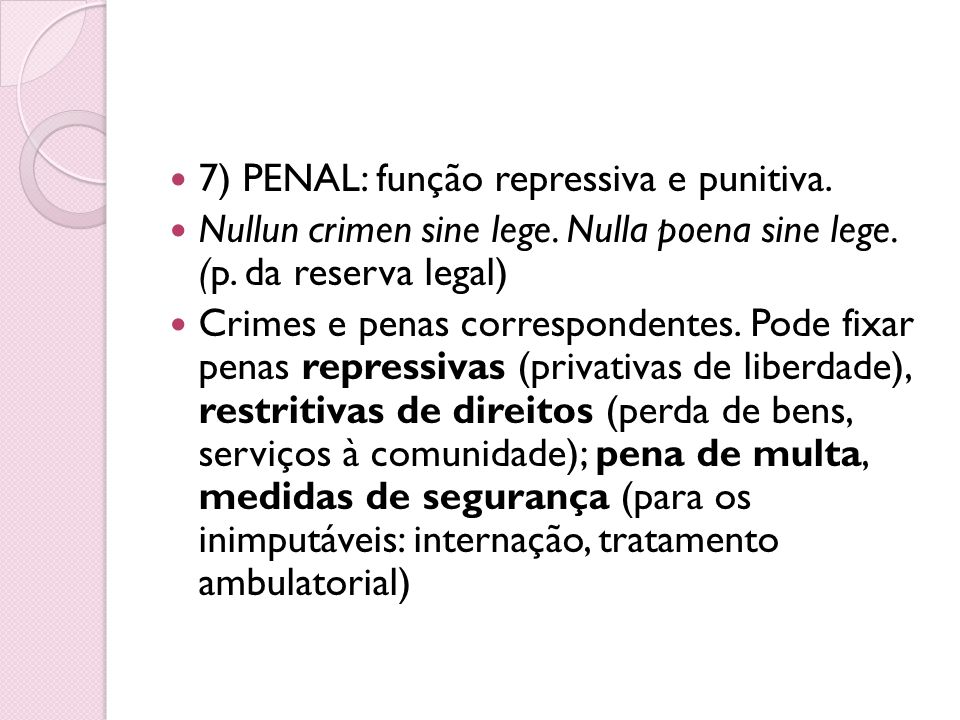 7) PENAL: função repressiva e punitiva.