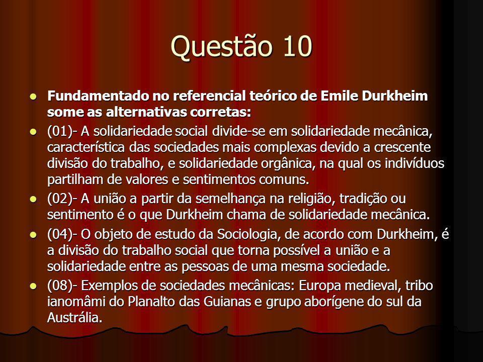 Questão 10Fundamentado no referencial teórico de Emile Durkheim some as alternativas corretas:
