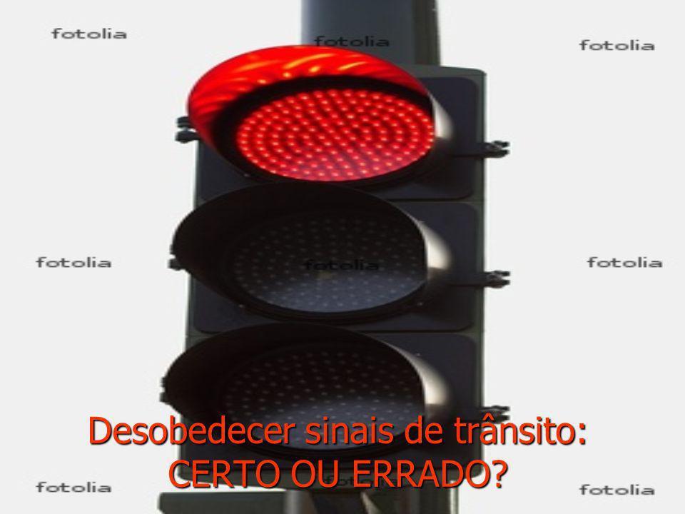 Desobedecer sinais de trânsito: CERTO OU ERRADO
