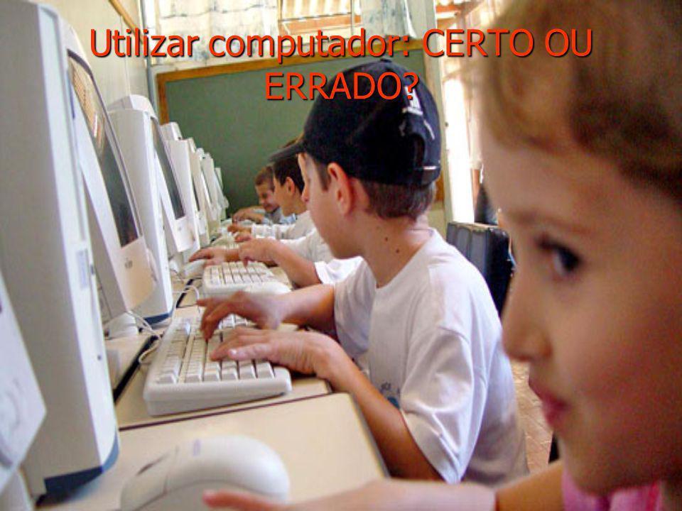 Utilizar computador: CERTO OU ERRADO