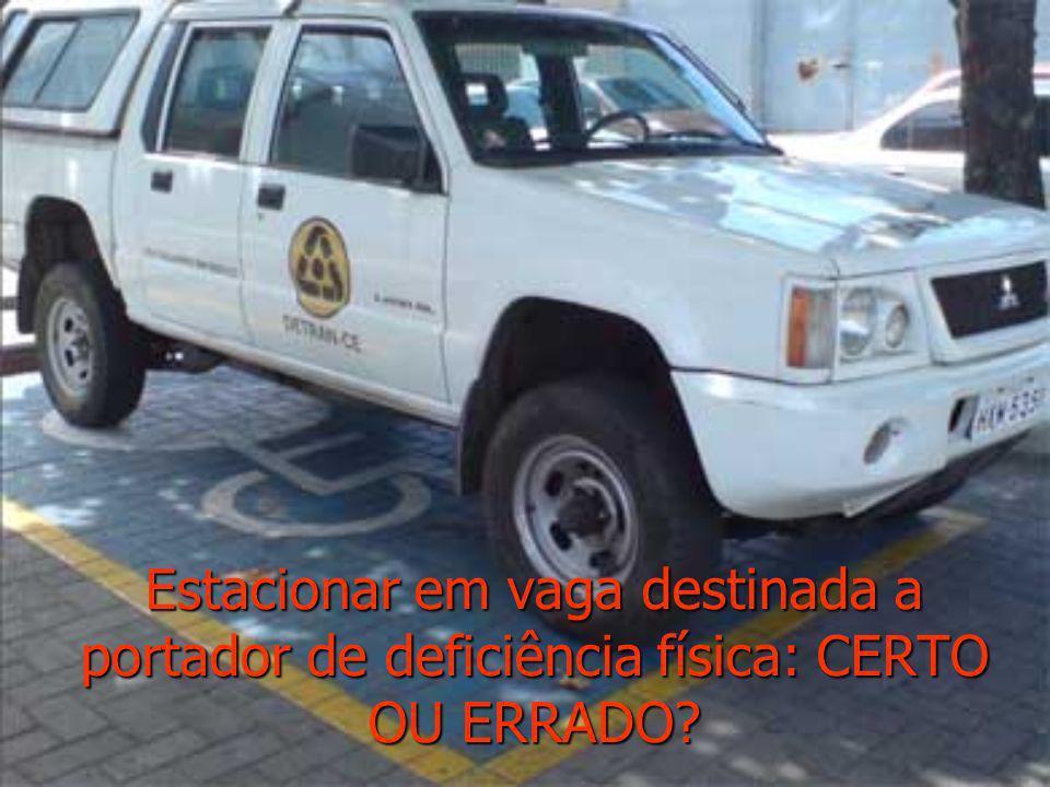 Estacionar em vaga destinada a portador de deficiência física: CERTO OU ERRADO