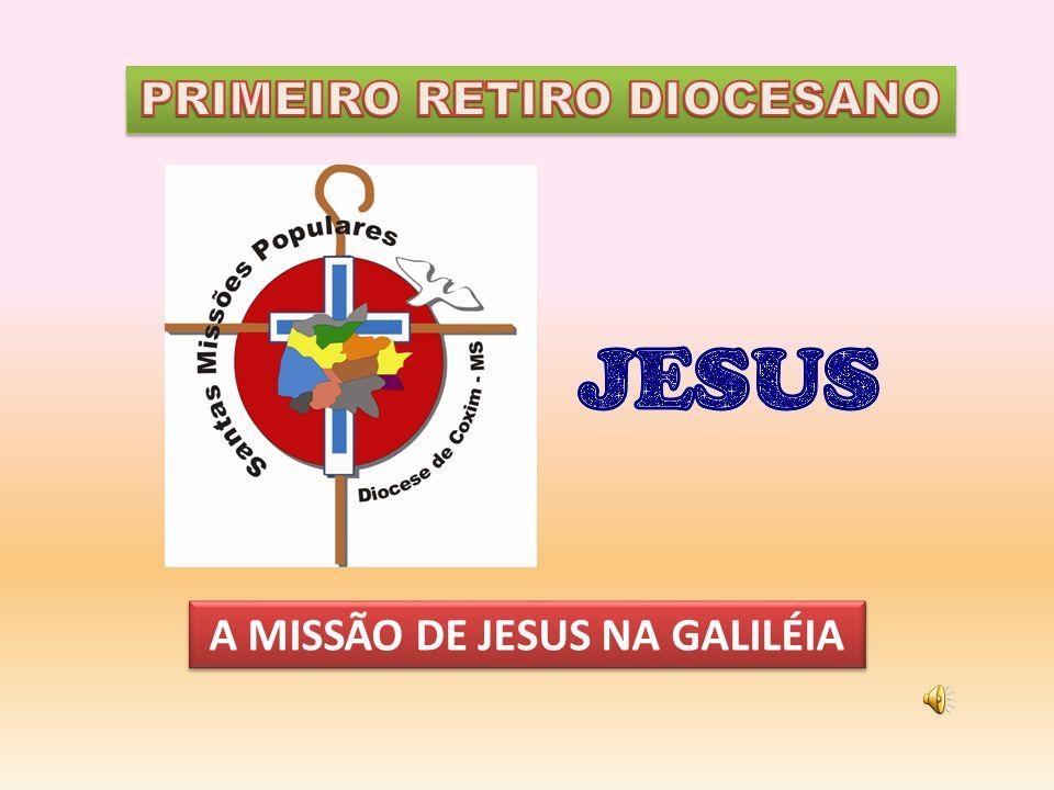 PRIMEIRO RETIRO DIOCESANO A MISSÃO DE JESUS NA GALILÉIA