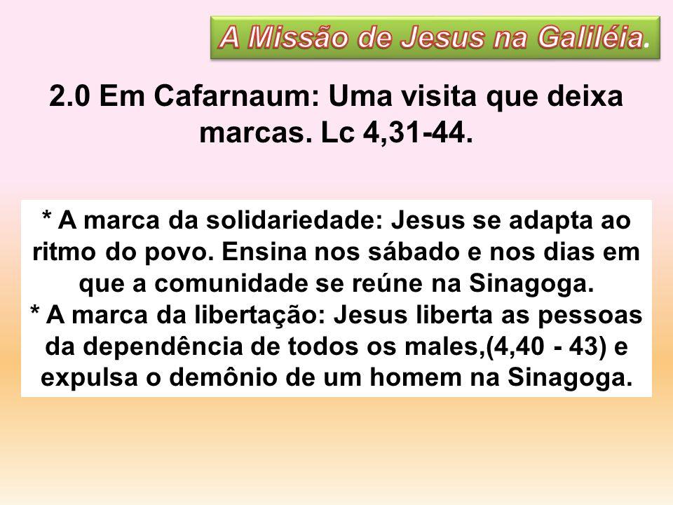 2.0 Em Cafarnaum: Uma visita que deixa marcas. Lc 4,31-44.