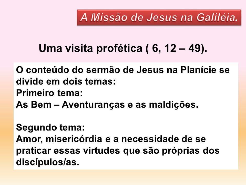 Uma visita profética ( 6, 12 – 49). A Missão de Jesus na Galiléia.