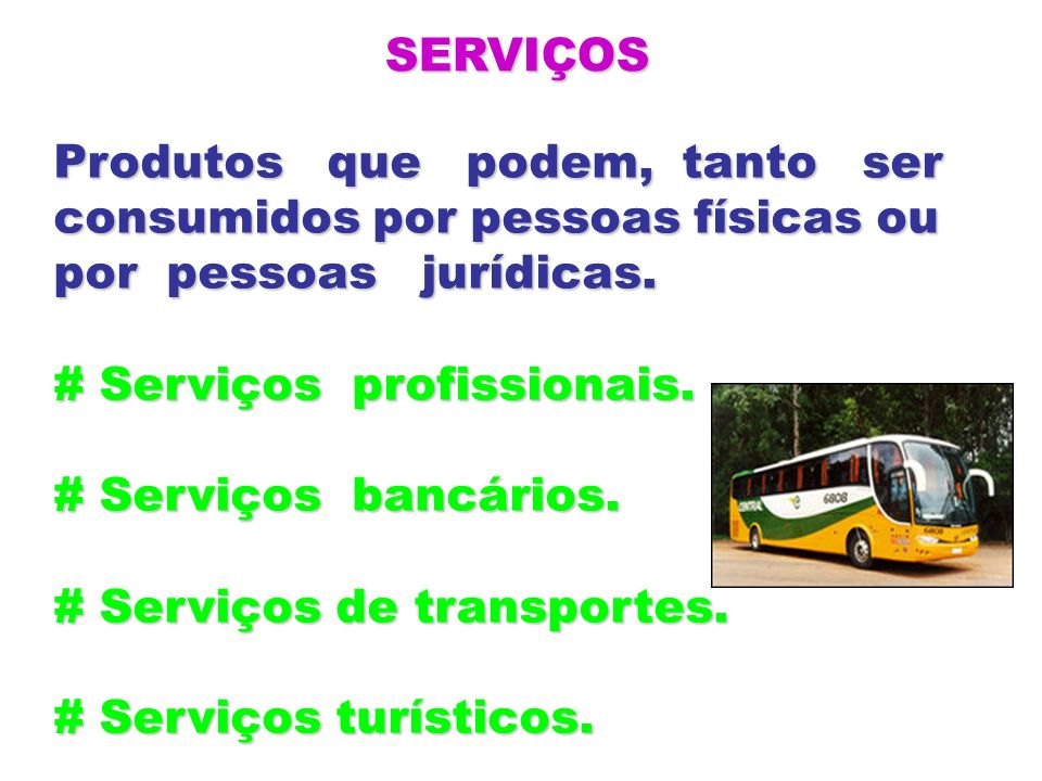 SERVIÇOS Produtos que podem, tanto ser. consumidos por pessoas físicas ou. por pessoas jurídicas.
