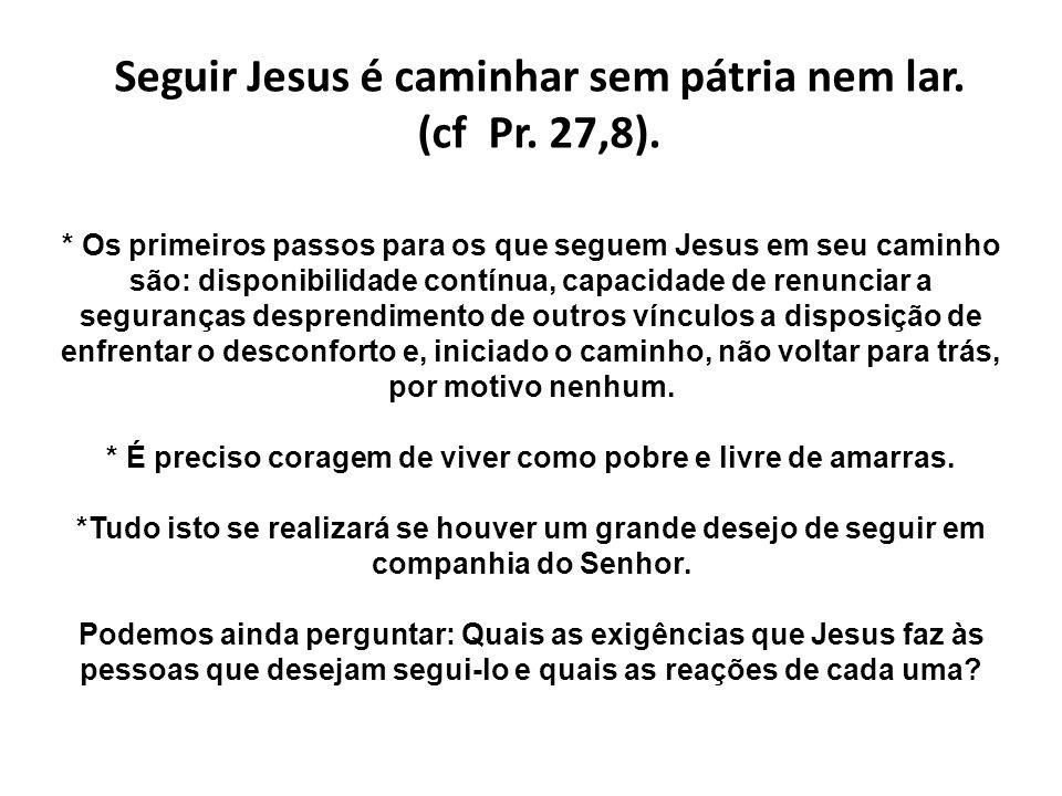 Seguir Jesus é caminhar sem pátria nem lar. (cf Pr. 27,8).