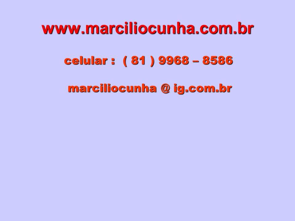 www.marciliocunha.com.br celular : ( 81 ) 9968 – 8586