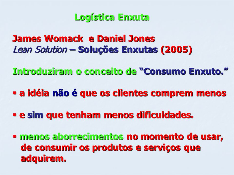 Logística Enxuta James Womack e Daniel Jones. Lean Solution – Soluções Enxutas (2005) Introduziram o conceito de Consumo Enxuto.