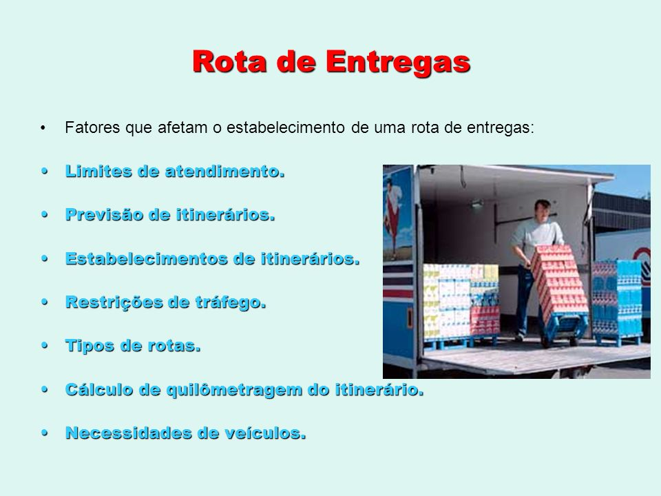 Rota de EntregasFatores que afetam o estabelecimento de uma rota de entregas: Limites de atendimento.