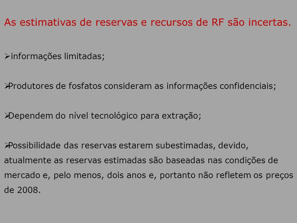 As estimativas de reservas e recursos de RF são incertas.
