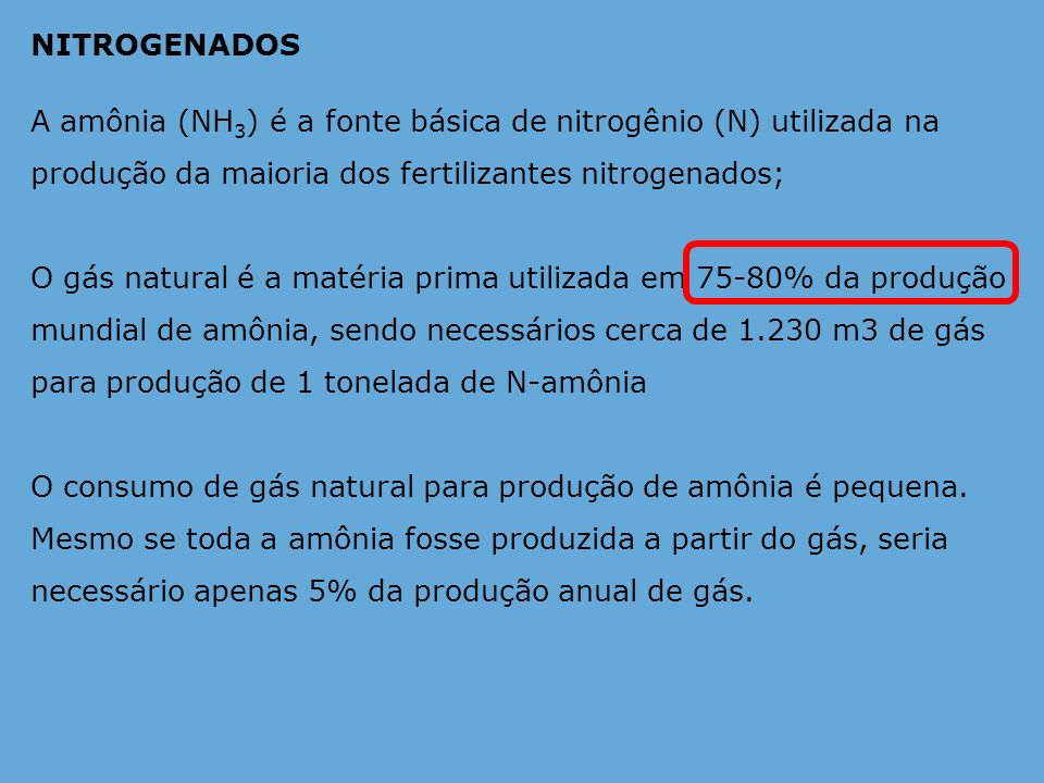 NITROGENADOS A amônia (NH3) é a fonte básica de nitrogênio (N) utilizada na produção da maioria dos fertilizantes nitrogenados;