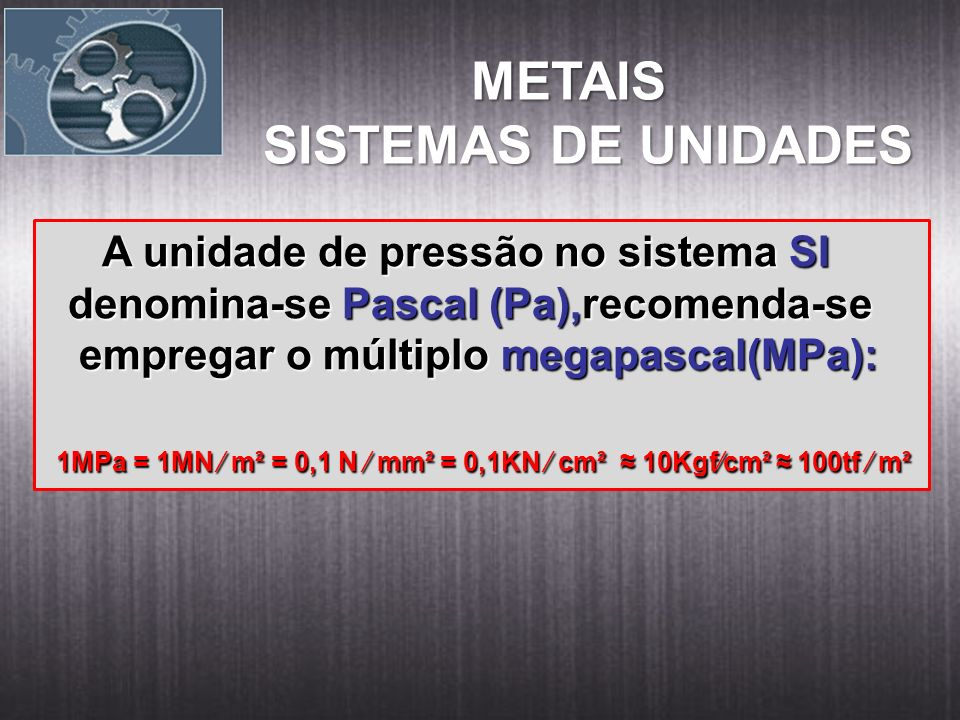 METAIS SISTEMAS DE UNIDADES A unidade de pressão no sistema SI