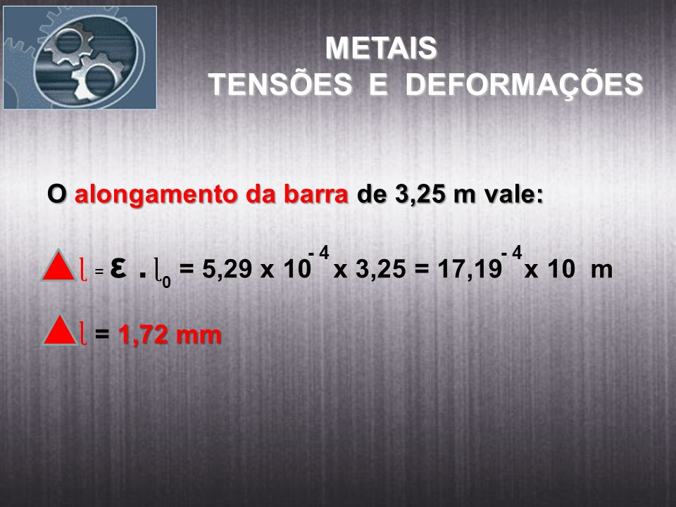 METAIS TENSÕES E DEFORMAÇÕES O alongamento da barra de 3,25 m vale: