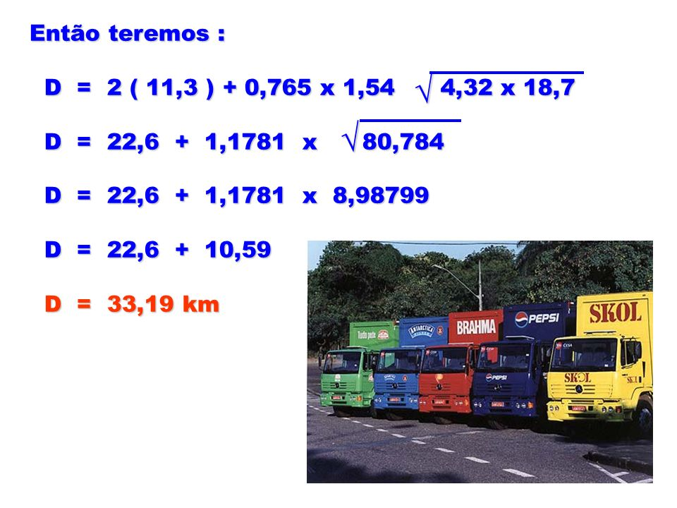Então teremos : D = 2 ( 11,3 ) + 0,765 x 1,54 4,32 x 18,7. D = 22,6 + 1,1781 x 80,784.