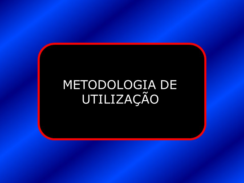 METODOLOGIA DE UTILIZAÇÃO