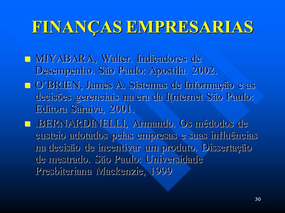 FINANÇAS EMPRESARIAS MIYABARA, Walter. Indicadores de Desempenho. São Paulo: Apostila. 2002.
