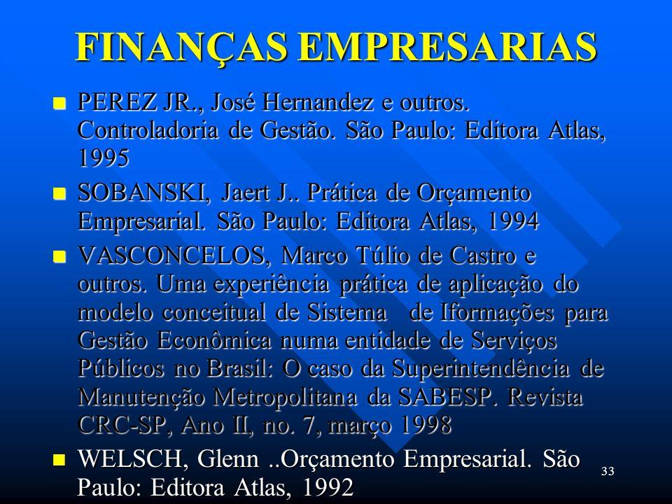 FINANÇAS EMPRESARIAS PEREZ JR., José Hernandez e outros. Controladoria de Gestão. São Paulo: Editora Atlas, 1995.