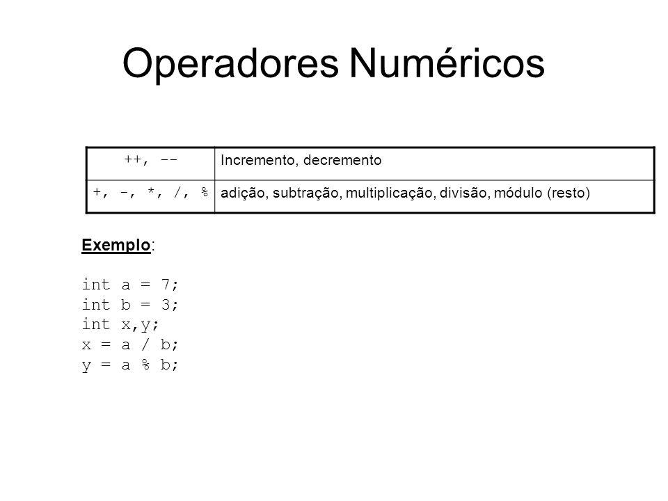 Operadores Numéricos Exemplo: int a = 7; int b = 3; int x,y;