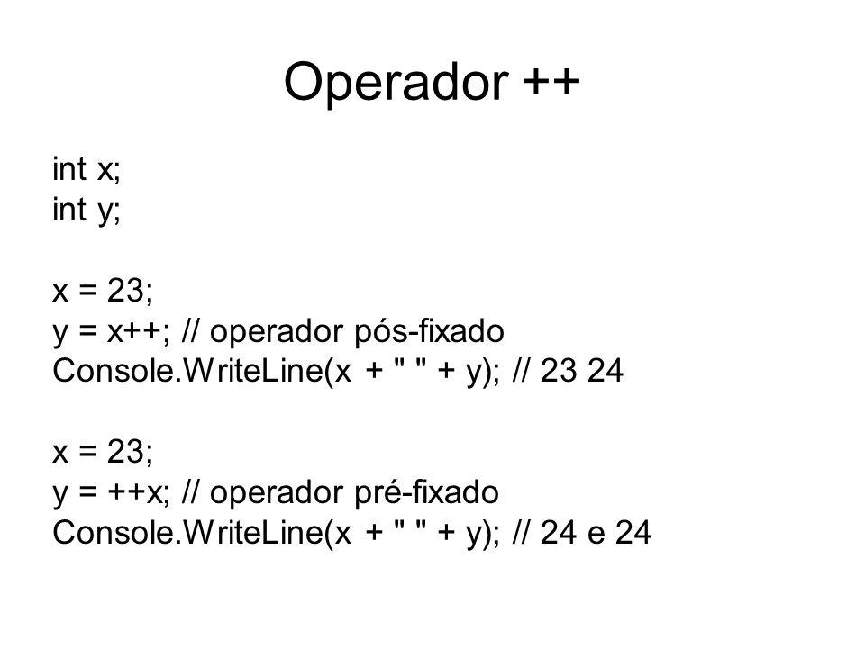 Operador ++ int x; int y; x = 23; y = x++; // operador pós-fixado