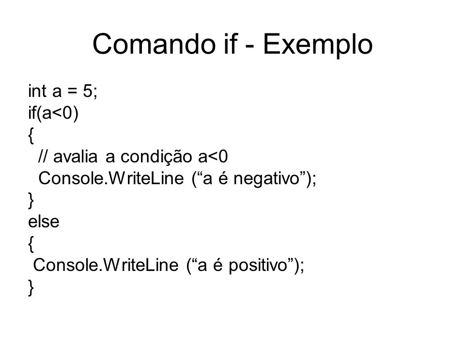 Comando if - Exemplo int a = 5; if(a<0) {