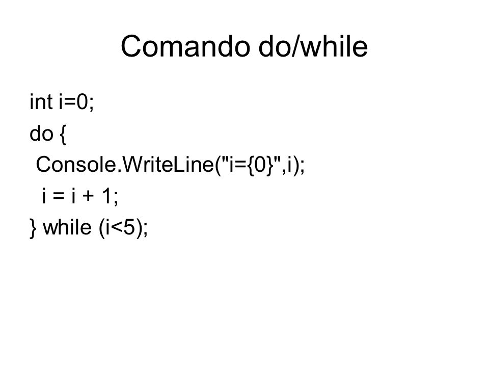 Comando do/while int i=0; do { Console.WriteLine( i={0} ,i);