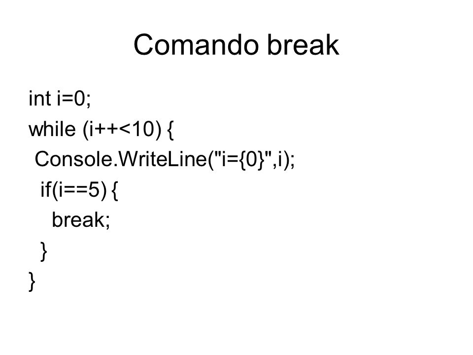 Comando break int i=0; while (i++<10) {