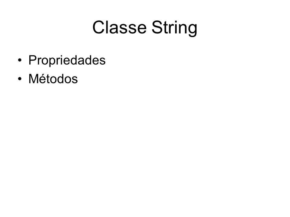 Classe String Propriedades Métodos