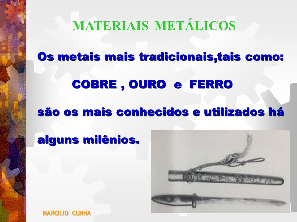 MATERIAIS METÁLICOS Os metais mais tradicionais,tais como: