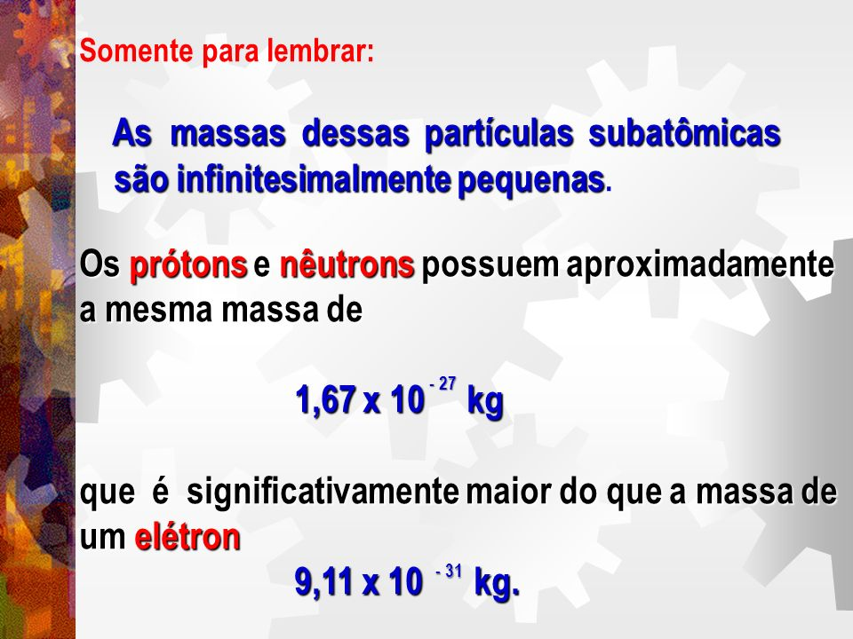 As massas dessas partículas subatômicas