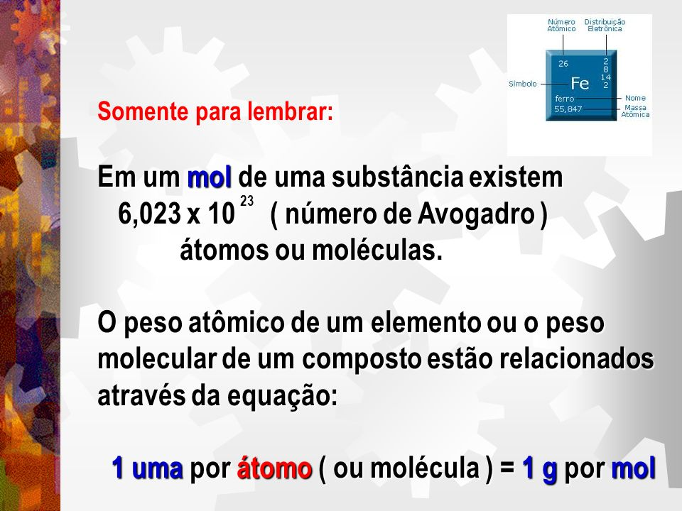 Em um mol de uma substância existem 6,023 x 10 ( número de Avogadro )