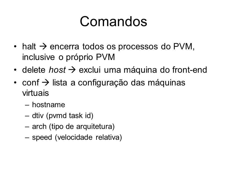 Comandoshalt  encerra todos os processos do PVM, inclusive o próprio PVM. delete host  exclui uma máquina do front-end.